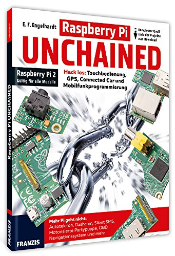 Raspberry Pi UNCHAINED: Autotelefon, Dashcam, OBD-II, GPS, Navigationssystem, Mobilfunkprogrmmierung, Connected Car -
